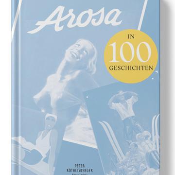 Arosa in 100 Geschichten
